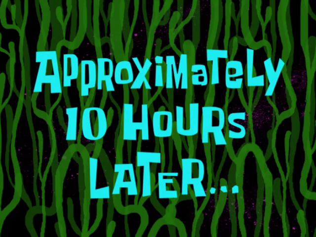 "SpongeBob title card ""Approximately 10 Hours Later..."""